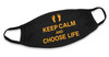 Keep Calm and Choose Life Cotton Face Mask