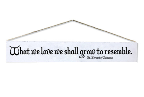 """""""What We Love"""" St. Bernard of Clairvaux Quote Plaque"""