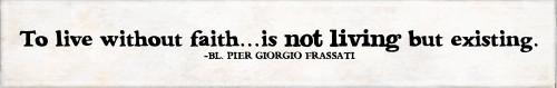 """Without Faith"" Bl. Pier Giorgio Frassati Quote Plaque"