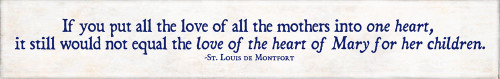 """The Love of Mary"" St. Louis de Montfort Quote Plaque"