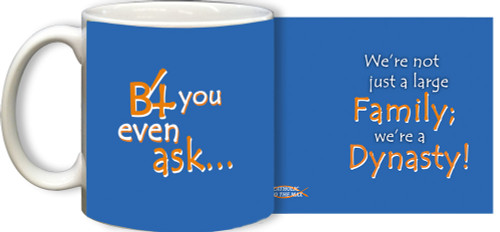 B4 You Even Ask... 'Dynasty' Mug
