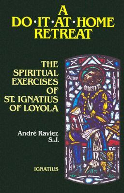 A Do-It-At-Home Retreat: The Spiritual Exercises of St. Ignatius of Loyola Book - Andre Ravier, S.J.