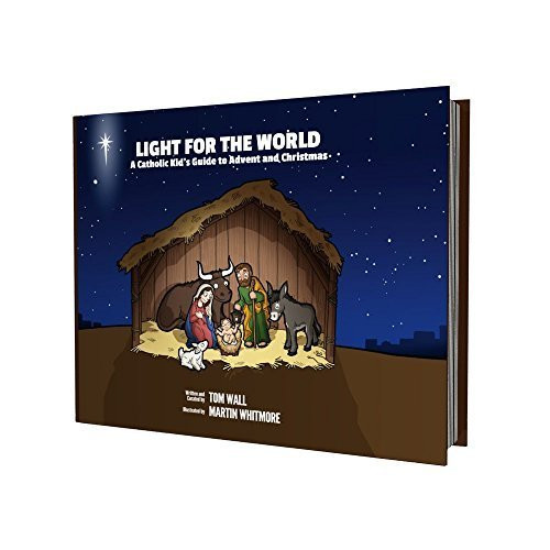 Light For the World: A Catholic Kid's Guide to Advent and Christmas Book - Tom Wall
