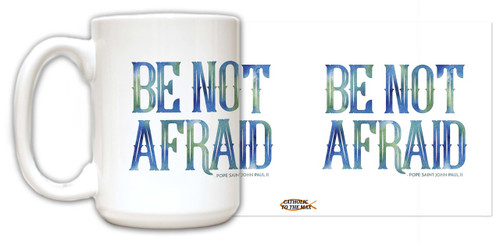 """Be Not Afraid"" Pope Saint John Paul II Quote Mug"