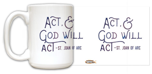 """Act"" St. Joan of Arc Quote Mug"