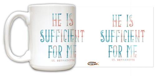 """""""He is Sufficient"""" St. Bernadette Quote Mug"""