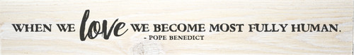 """Fully Human"" Pope Benedict Quote Plaque"