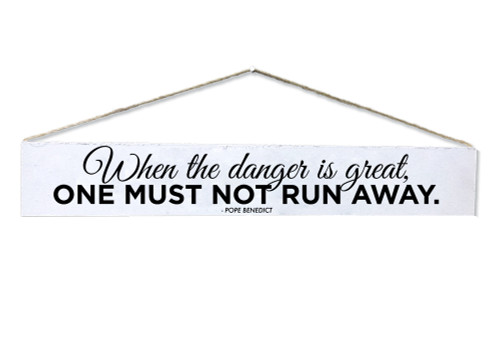 """One Must Not Run Away"" Pope Benedict Quote Plaque"