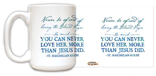 Don't be Afraid to Love Our Lady St. Maximilian Kolbe Quote Mug