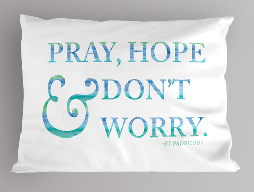 """Pray, Hope & Don't Worry"" St. Padre Pio Quote Pillowcase"