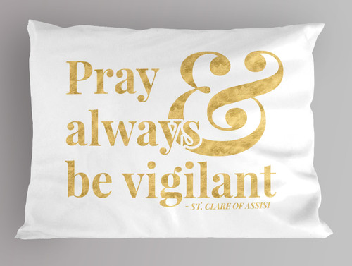 """""""Pray"""" St. Clare of Assisi Quote Pillowcase"""