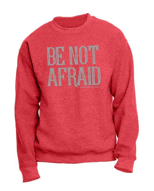 """Be Not Afraid"" Heather Red Crewneck Sweatshirt"