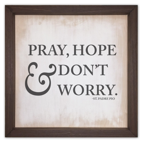 """Pray, Hope, & Don't Worry"" Rustic Framed Quote"