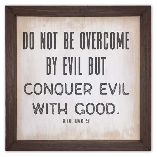 """Conquer Evil With Good"" Rustic Framed Quote"