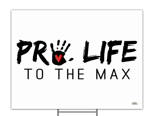 Pro Life to the Max Yard Sign