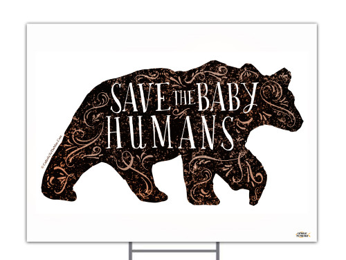 Save the Baby Humans with Bear Yard Sign