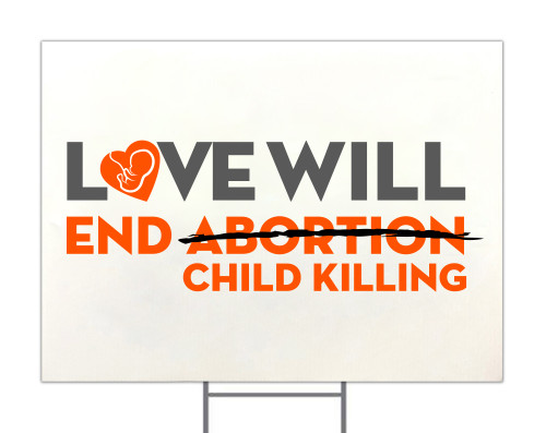 Love Will End Abortion Yard Signs (6-26 Signs)