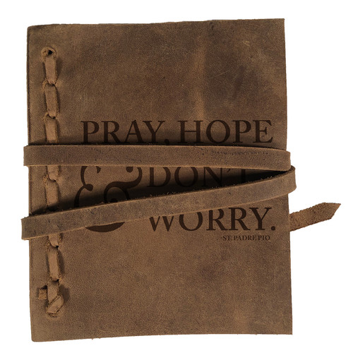 """""""Pray, Hope, And Don't Worry"""" Rustic Leather Journal"""