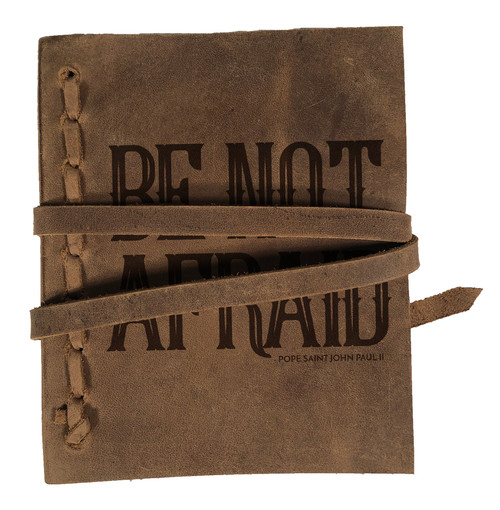 """Be Not Afraid"" Rustic Leather Journal"