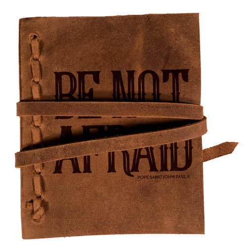 """""""Be Not Afraid"""" Rustic Leather Journal"""