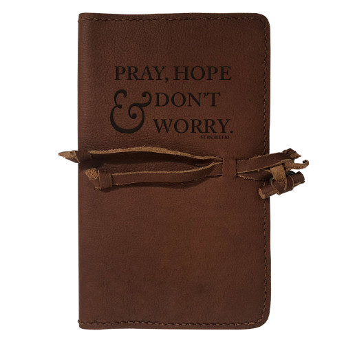 """""""Pray, Hope, and Don't Worry"""" Rustic Leather Journal Cover"""