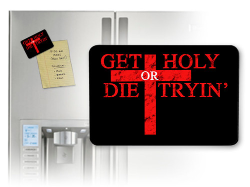 Get Holy or Die Tryin' Magnet