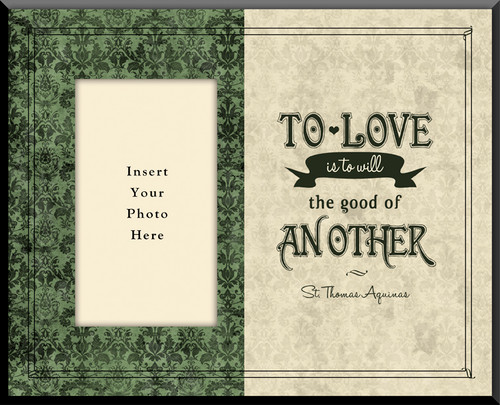 To Love is to Will the Good of Another Photo Frame