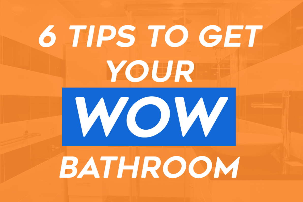 Bathroom Renovations On A Budget: 6 Expert Tips To Get Your WOW Bathroom Without The WOW Cost!