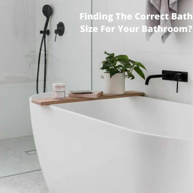 Finding The Correct Bath Size For Your Bathroom?