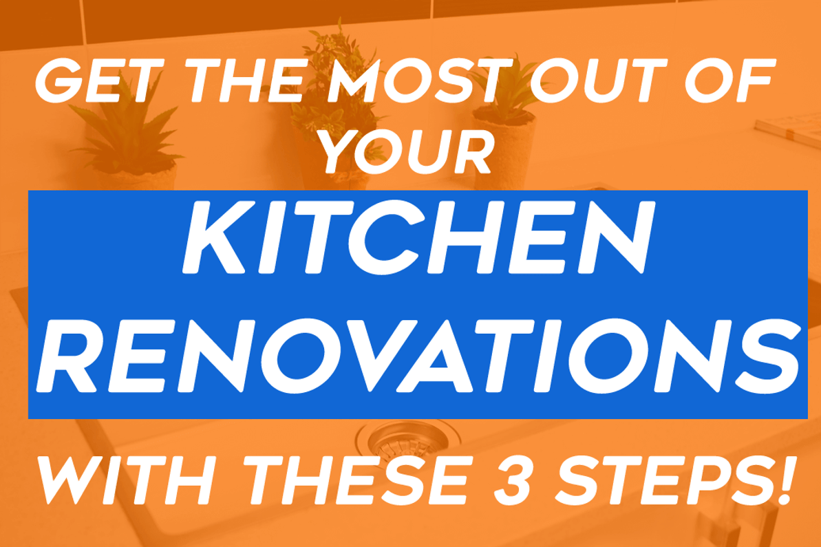 Get The Most Out Of Your Kitchen Renovation With These 3 Steps