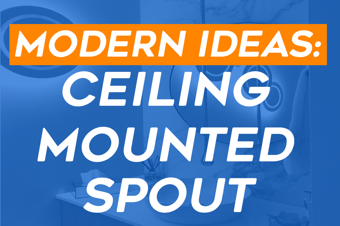 Modern Ideas: Ceiling Mounted Spout