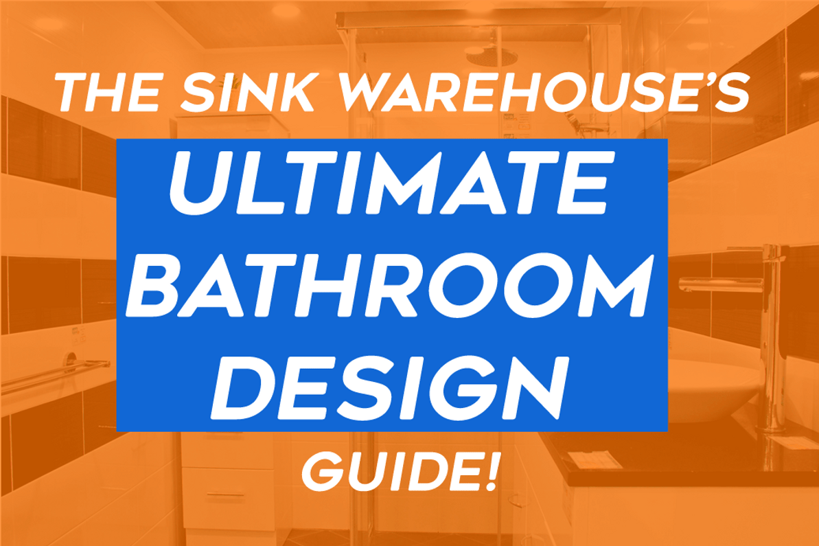 The Sink Warehouse's Ultimate Bathroom Design Guide!