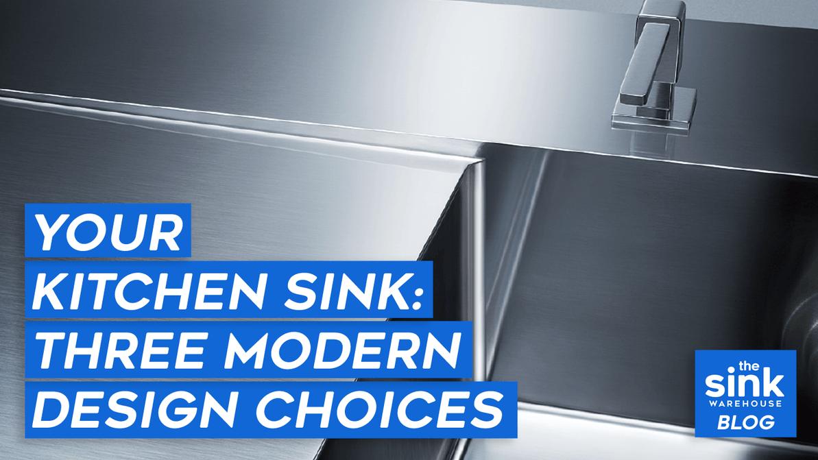 3 Kitchen Sink Design Choices to Get the Modern Look
