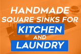 Handmade Square Sinks For Your Kitchen And Laundry