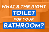 What's the Right Toilet for your Bathroom?