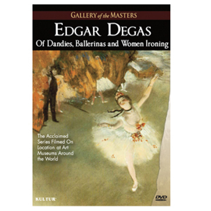 Edgar Degas: Of Dandies, Ballerinas and Women Ironing DVD