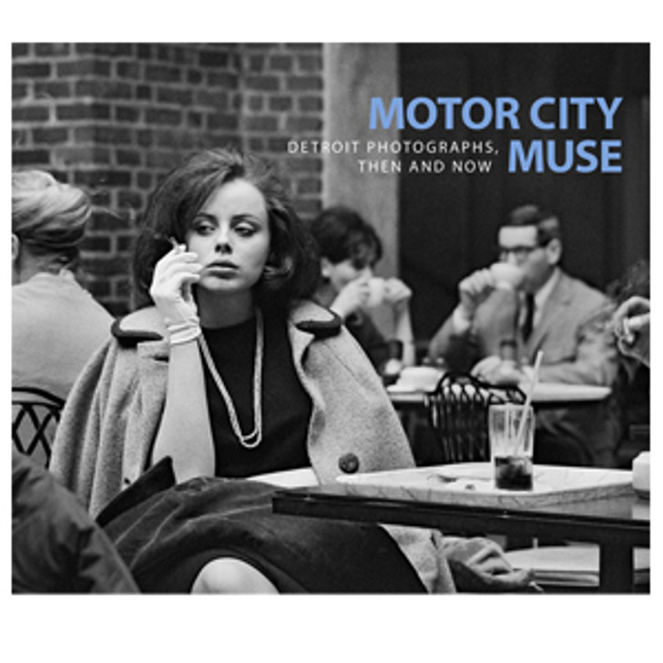 Motor City Muse - Detroit Photographs Then and Now