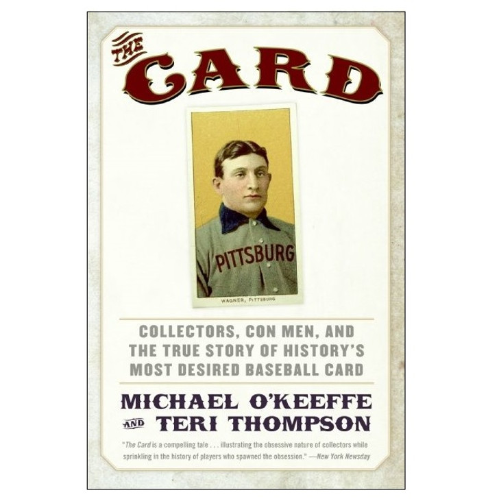 The Card: Collectors, Con Men, & the True Story of History's Most Desired Baseball Card