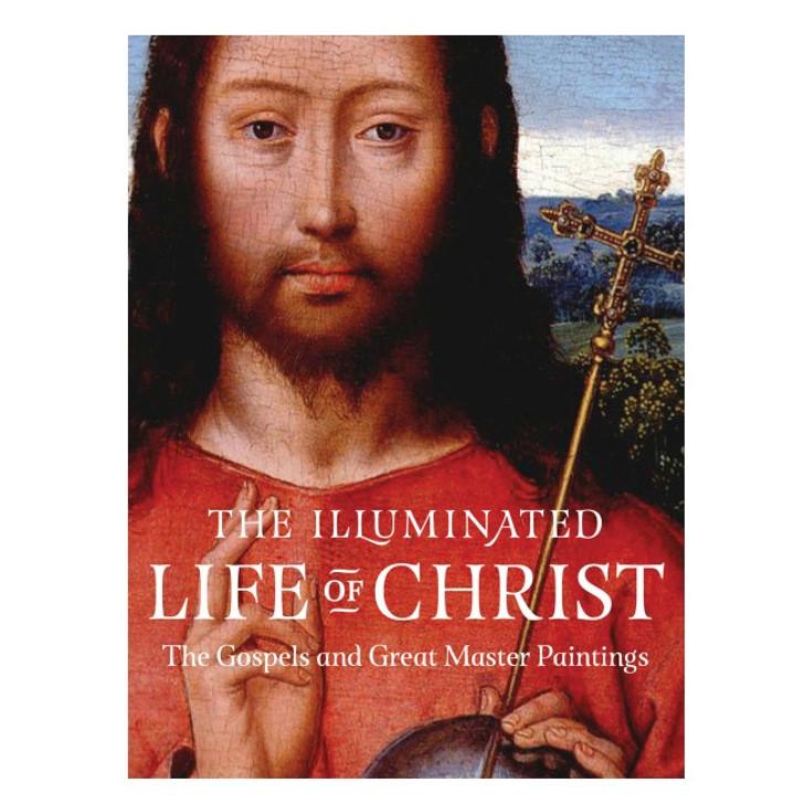 The Illuminated Life of Christ: Gospels & Master Paintings