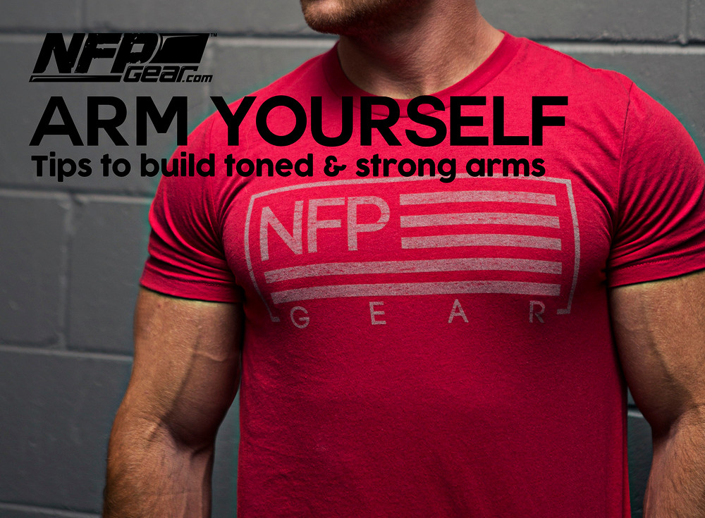 ​ARM YOURSELF - Tips to Build and Tone Your Arms
