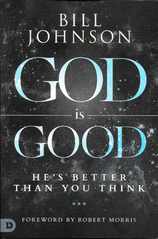 God is Good - Bill Johnson
