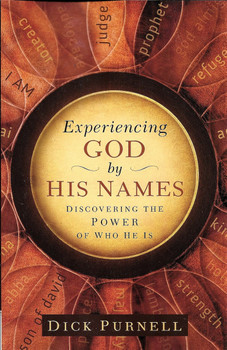 Experiencing God by His Names - Dick Purnell