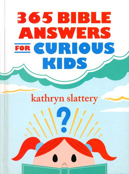 365 Bible Answers for Curious Kids: An If I Could Ask God Anything Devotional(Ages 7 and up) - Kathryn Slattery.