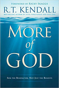 More of God: Seek the Benefactor, Not Just the Benefits by R.T. Kendall