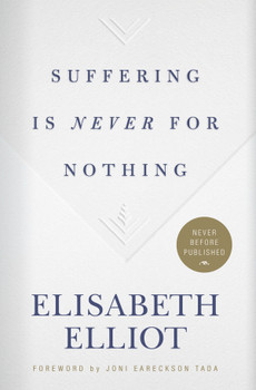 Suffering is never for Nothing by Elisabeth Elliot