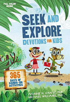 Seek And Explore Devotions For Kids 365 Days Of Hands-On Activities by Yvonne E. Van Ee (PhD), Michael James Williams  (PhD)