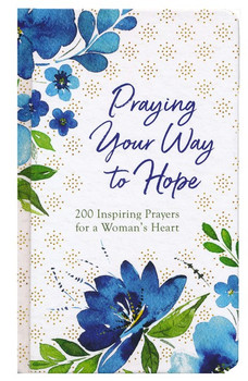 Praying Your Way To Hope 200 Inspiring Prayers For A Woman's Heart by Jessie Fioritto
