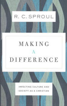 Making A Difference: Impacting Culture And Society As A Christian by R.C. Sproul