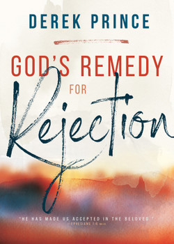Gods Remedy For Rejection by Derek Prince
