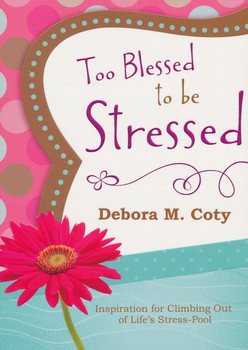 Too Blessed to be Stressed by Deborah M. Coty